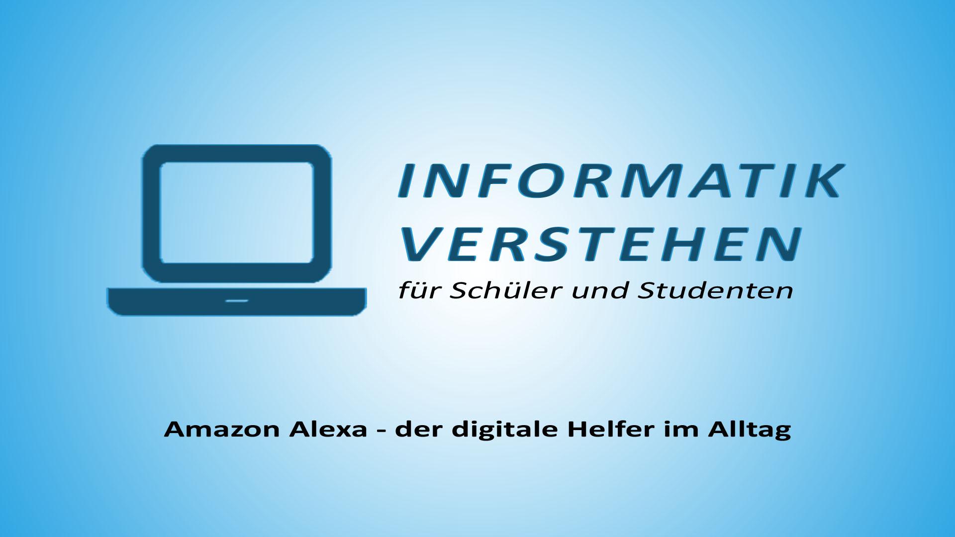 Amazon Alexa - der digitale Helfer im Alltag | Informatik Blog