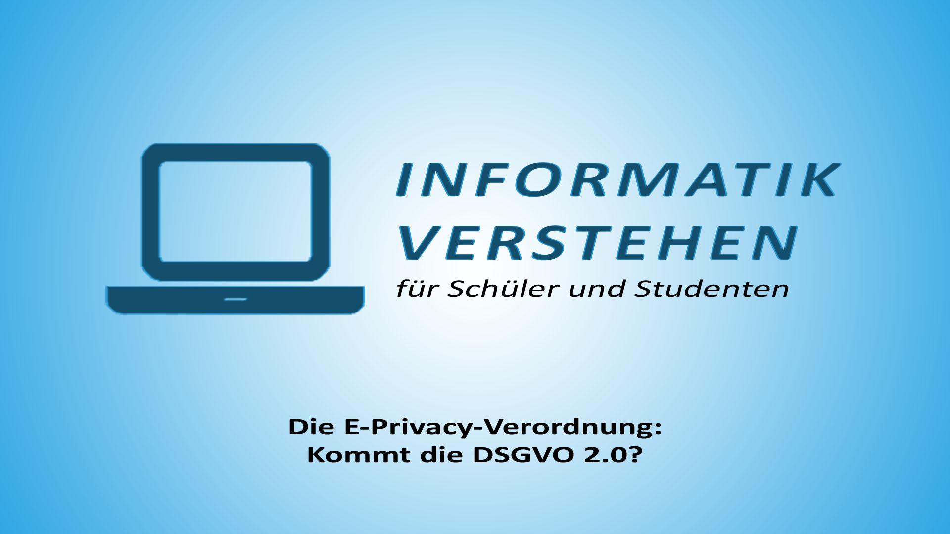 Die E-Privacy-Verordnung: Kommt die DSGVO 2.0? | Informatik Blog